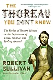 Sullivan, Robert: The Thoreau You Don't Know: The Father of Nature Writers on the Importance of Cities, Finance, and Fooling Around
