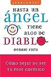 Ford, Debbie: Hasta un angel tiene algo de diablo: Cómo dejar de ser tu peor enemigo (Adelante!/ Go Ahead!) (Spanish Edition)