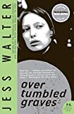 Walter, Jess: Over Tumbled Graves: A Novel (P.S.)