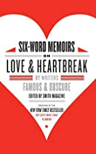 Six-Word Memoirs on Love and Heartbreak: by…