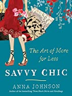 Savvy Chic: The Art of More for Less by Anna…