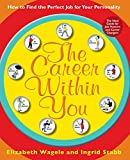 Wagele, Elizabeth: The Career Within You: How to Find the Perfect Job for Your Personality