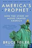 Feiler, Bruce: America's Prophet: How the Story of Moses Shaped America (P.S.)