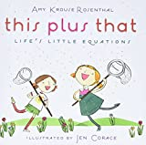 Rosenthal, Amy Krouse: This Plus That: Life's Little Equations