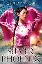 Silver Phoenix: Beyond the Kingdom of Xia by&hellip;