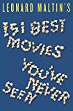 Maltin, Leonard: Leonard Maltin's 151 Best Movies You've Never Seen