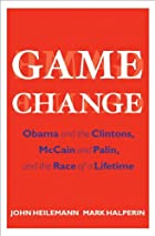 Game change : Obama and the Clintons, McCain…