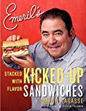 Lagasse, Emeril: Emeril's Kicked-Up Sandwiches: Stacked with Flavor