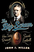 The Big Scrum: How Teddy Roosevelt Saved…