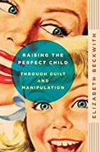Raising the Perfect Child Through Guilt and…