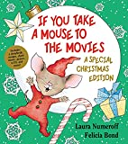 Numeroff, Laura: If You Take a Mouse to the Movies (A Special Christmas Edition) (If You Give...)