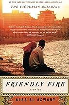 Friendly Fire: Stories by Alaa Al Aswany