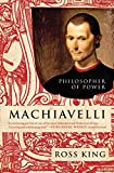 King, Ross: Machiavelli: Philosopher of Power (Eminent Lives)