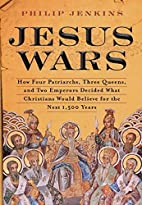 Jesus Wars: How Four Patriarchs, Three…