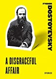 Dostoyevsky, Fyodor: A Disgraceful Affair: Stories (Harper Perennial Classic Stories)