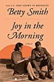 Smith, Betty: Joy in the Morning: A Novel (P.S.)