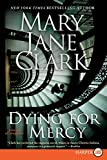 Clark, Mary Jane: Dying for Mercy: A Novel of Suspense