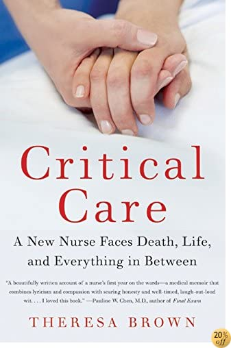 TCritical Care: A New Nurse Faces Death, Life, and Everything in Between