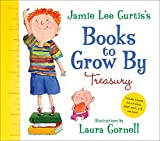 Curtis, Jamie Lee: Jamie Lee Curtis's Books to Grow By Treasury