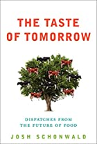 The Taste of Tomorrow: Dispatches from the…