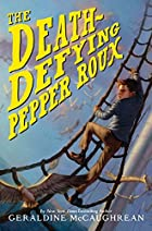 The Death-Defying Pepper Roux by Geraldine…