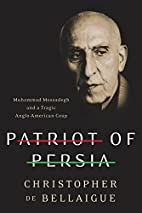 Patriot of Persia: Muhammad Mossadegh and a…