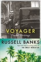 Voyager: Travel Writings by Russell Banks
