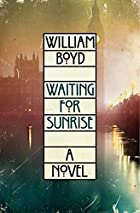Waiting for Sunrise: A Novel by William Boyd