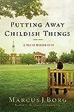 Borg, Marcus J.: Putting Away Childish Things: A Tale of Modern Faith