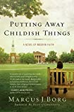 Borg, Marcus J.: Putting Away Childish Things: A Novel of Modern Faith