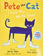 Pete the Cat: I Love My White Shoes by Eric…