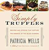 Wells, Patricia: Simply Truffles: Recipes and Stories That Capture the Essence of the Black Diamond