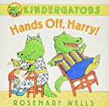 Wells, Rosemary: Kindergators: Hands Off, Harry!