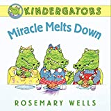 Wells, Rosemary: Kindergators: Miracle Melts Down