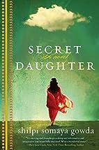 Secret Daughter: A Novel by Shilpi Somaya…