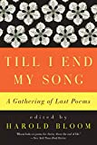 Bloom, Harold: Till I End My Song: A Gathering of Last Poems