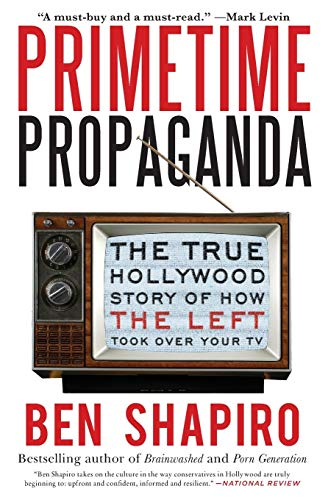 primetime-propaganda-the-true-hollywood-story-of-how-the-left-took-over-your-tv