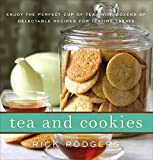 Rodgers, Rick: Tea and Cookies: Enjoy the Perfect Cup of Tea--with Dozens of Delectable Recipes for Teatime Treats