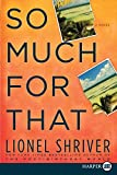 Shriver, Lionel: So Much for That LP: A Novel