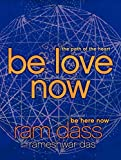 Dass, Ram: Be Love Now: The Path of the Heart