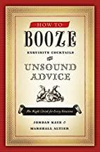 How to Booze: Exquisite Cocktails and…