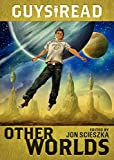 Scieszka, Jon: Guys Read: Other Worlds