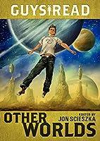 Guys Read: Other Worlds by Jon Scieszka