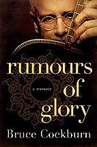Rumours of Glory: A Memoir by Bruce Cockburn