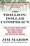 Marrs, Jim: The Trillion-Dollar Conspiracy: How the New World Order, Man-Made Diseases, and Zombie Banks Are Destroying America