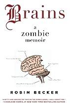 Brains : A Zombie Memoir by Robin Becker