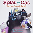 Splat the Cat: Back to School, Splat! by Rob…