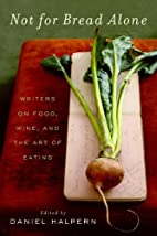 Not for Bread Alone: Writers on Food, Wine,…