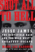 Shot All to Hell: Jesse James, the…