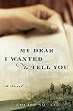 My Dear I Wanted to Tell You: A Novel by…